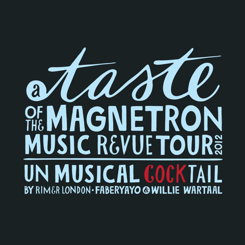 Magnetron Music Revue Un Musical COCKtail by Rimer London, Faberyayo & Willie Wartaal