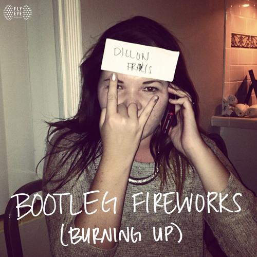 FLYEYE112: Dillon Francis - Bootleg Fireworks (Burning Up)