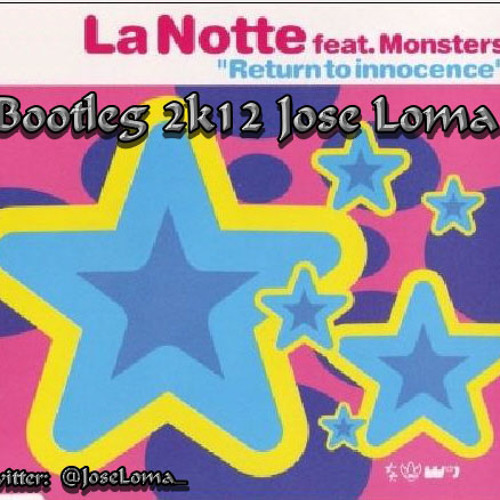 La Notte Feat Monsters - Return To Inocence 2k12 (bootleg Jose Loma)