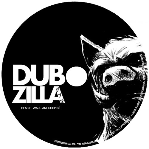 Dubzilla Recordings - DZ008 - Android 16 - Beast War - OUT NOW !!!