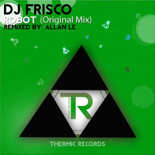 DJ Frisco - Robot (Original Mix) || Release Date: 26-11-2012 || THERMIC RECORDS ||
