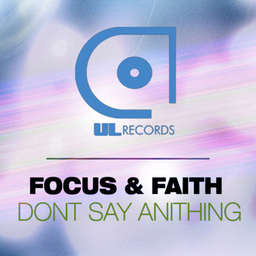 Focus & Faith - Don't Say Anything (Original Mix) [OUT NOW]
