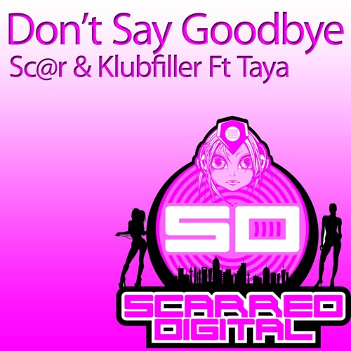 Sc@r, Klubfiller and Taya - Don't Say Goodbye *out now on Scarred Digital!*