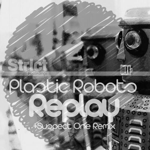 Plastic Robots - Replay ( Suspect One Remix ) * Strict Records *