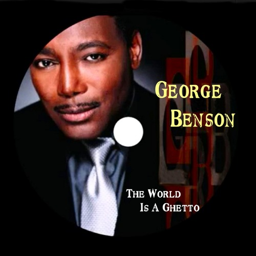 George Benson, The World Is A Ghetto - With a Twist - nebotoben