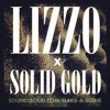 Download LIZZO X SOLID GOLD Mp3