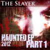 Accelerated Culture -The Slayer (Haunted EP 2012 P.1)OUT NOW!