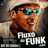 Mc Boy do Charmes - Fogo no Puteiro ( Baixe no site: www.Fluxodofunk.com )
