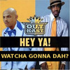 Hey Ya Watcha Gonna Dah--Quad City DJs feat. Outkast