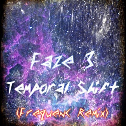Faze 3 - Temporal Shift (FrequenC Remix)
