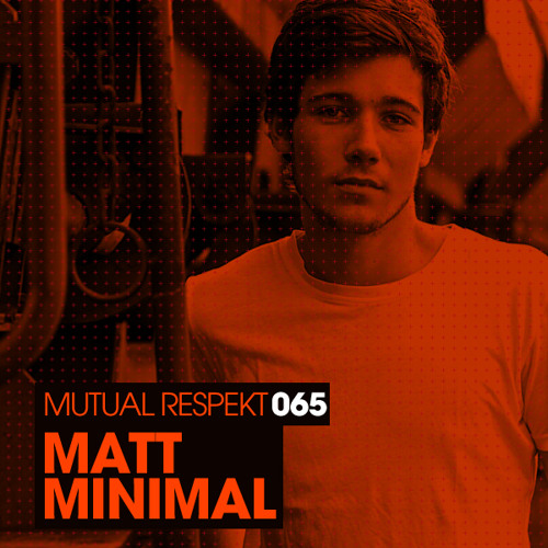 Mutual Respekt 065 with Matt Minimal