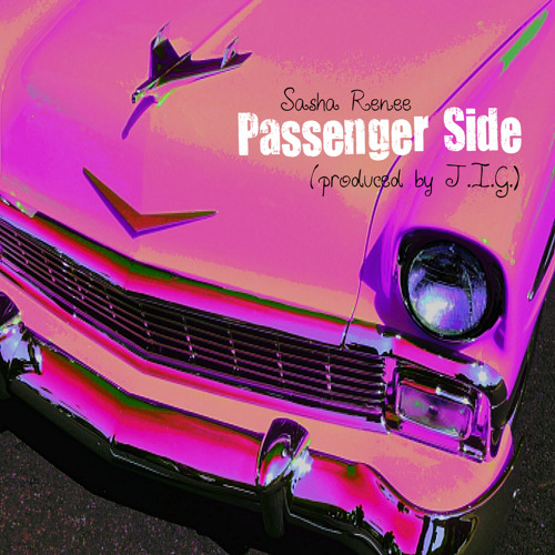 Sasha Renee - Passenger Side (prod. by J.I.G.)