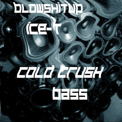 Blowshitup & Ice-T - Cold Crush Bass