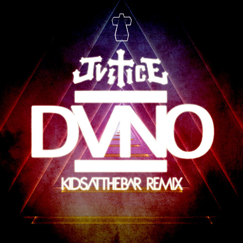 Justice - DVNO (Kids At The Bar Remix)