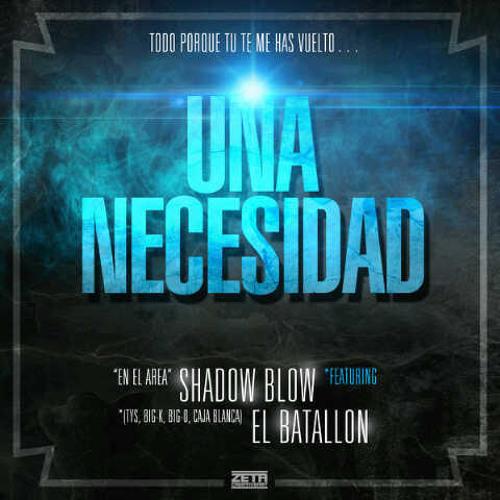 Shadow Blow Ft. El Batallon - Una Necesidad by [juanjO]