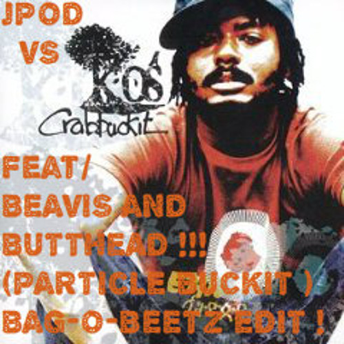 Jpod vs K-os, feat. Beavis and Butthead ( PARTICLE BUCKIT ).. bag-o-beetz re-edit !