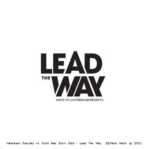 Valentiano Sanchez vs Tonik feat. Erick Gold - Lead The Way  (DjStorm Mash up 2012)