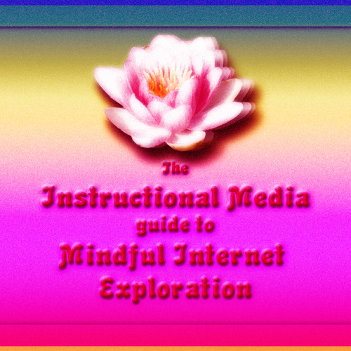 The Instructional Media Guide to Mindful Internet Exploration