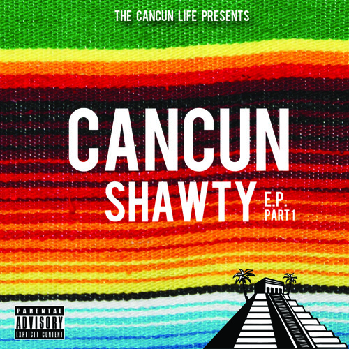The Cancun Shawty E.P. part 1 (FREE download)