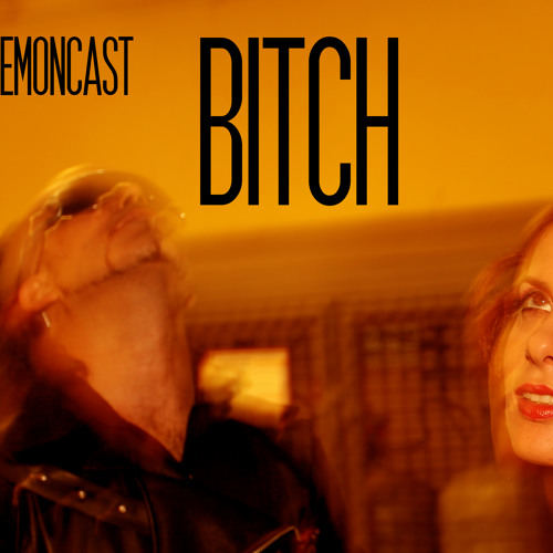 demoncast : bitch