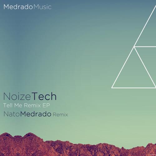 Noize Tech - Tell Me (Nato Medrado Remix) [Out Now]