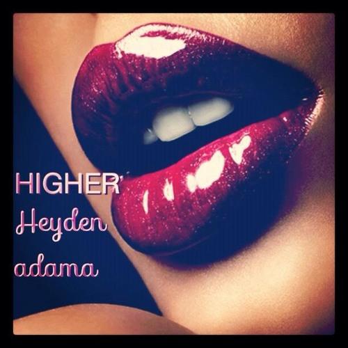 HIGHER- Heyden Adama