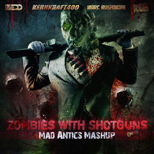 Mad Antics - Zombies with Shotguns (Zedd vs W&W vs Kernkraft 400 vs Marc Rushmore vs Bingo Players)