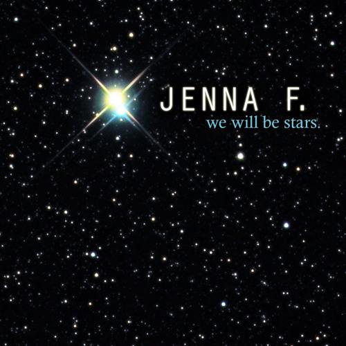 Jenna F. : We Will Be Stars