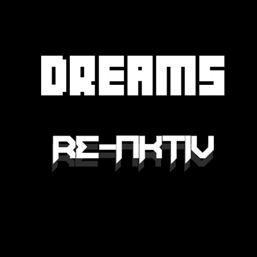 Re-Aktiv - Dreams [FREE DOWNLOAD]