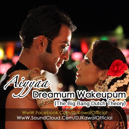 11-AIYYAA - DREAMUM WAKEPUM (THE BIG BANG DUTCH THEORY) - DJ KAWAL