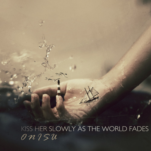 Onisu - Kiss Her Slowly As The World Fades (Original Mix) [FREE DOWNLOAD]