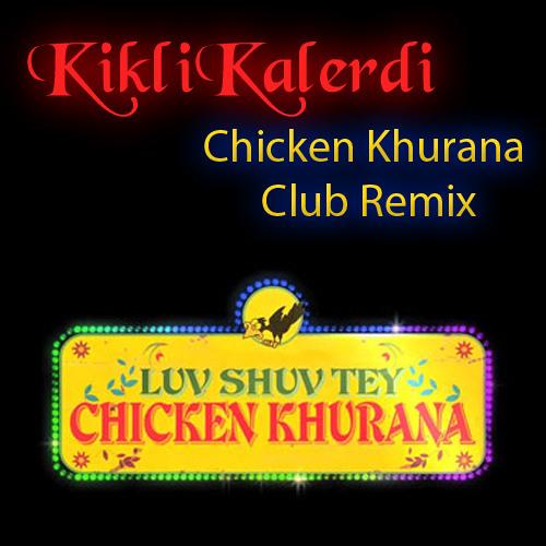 KikliKalerdi- Chicken Khurana Club Remix ( Full Download in description )