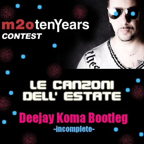 M2O's Team - Le Canzoni Dell'Estate ( Deejay Koma Bootleg incompleto )