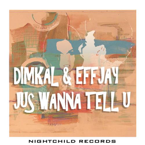 DIMKAL & EFFJAY - Jus' Wanna Tell U - FINAL MIXDOWN