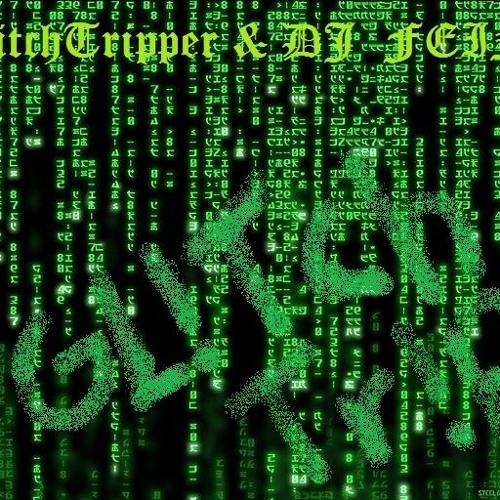 GlitchTripper ft DJ FEIN- Glitch Tr!p