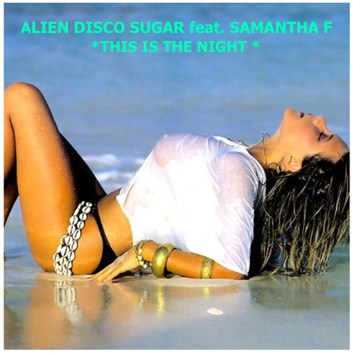 Alien Disco Sugar Feat Samantha F - This Is The Night (Original Post Disco Mix)