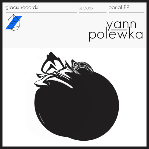 Yann Polewka - Banal EP // OUT OCTOBER 31 on GLACIS RECORDS!