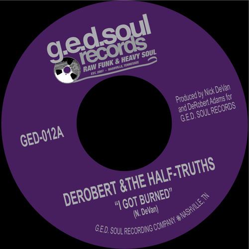 DeRobert & The Half-Truths - I Got Burned