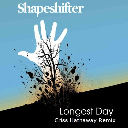 Longest Day - ShapeShifter - Criss Hathaway Remix
