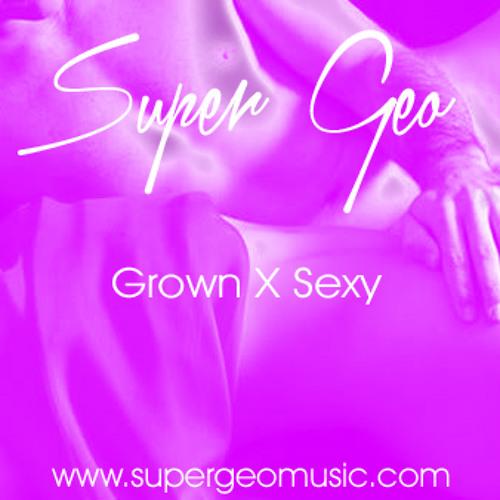Super Geo- Grown X Sexy (prod. by Lexi Banks)