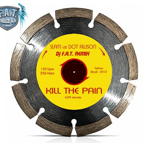 Slam vs Dot Allison - Kill The Pain (Dj F.A.T. Remix)