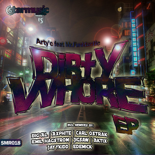 Arty'c feat Mr.Funktastic - Dirty Whore (Original Mix) 12/11/2012 ON BEATPORT