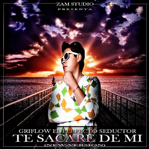 05.Te sacare de mi (new version)-Griflow El Perfecto Seductor
