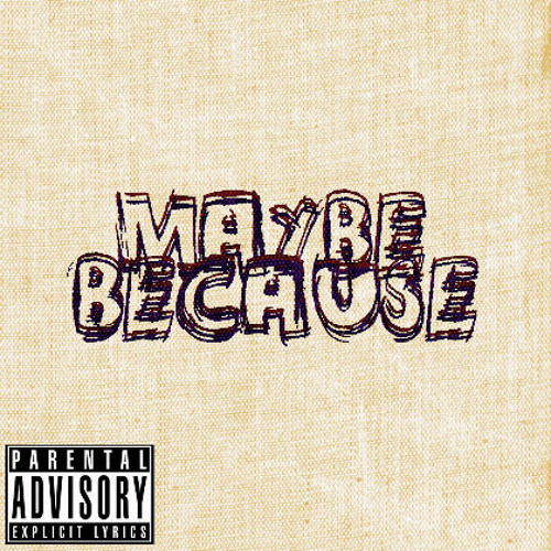 Maybe Because (Prod. by DJ Burn One)