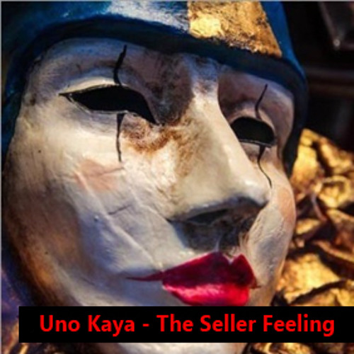 Uno Kaya - The Seller Feeling