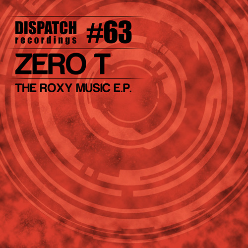 Zero T - The Roxy Music EP - Dispatch Recordings - OUT NOW