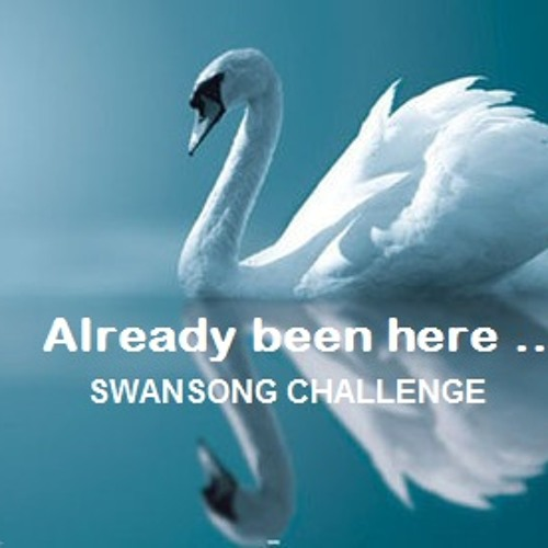 Swansong Challenge [Fuga - Already Been Here ...]