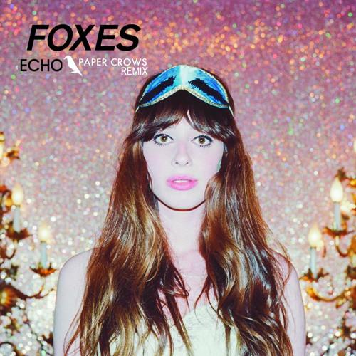 Foxes - Echo (Paper Crows Remix)