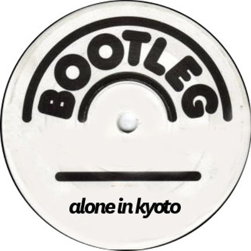 Alone in Kyoto [BLOT! Bootleg]