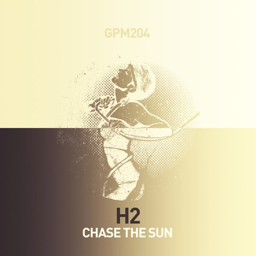 GPM204 - Track01 - H2 - Chase The Sun - snippet - GET PHYSICAL MUSIC